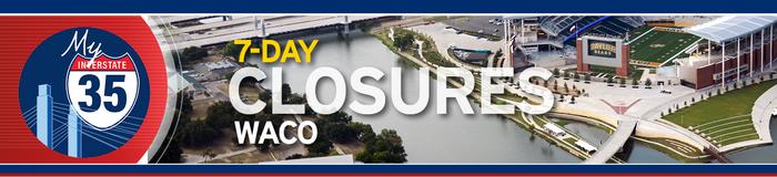 My Interstate 35 - 7-Day Closures - Waco