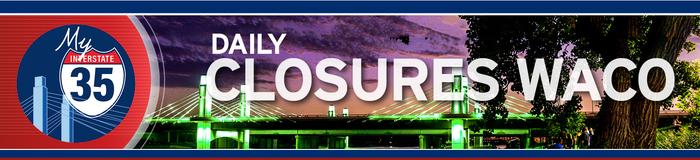 My Interstate 35 - Daily Closures - Waco