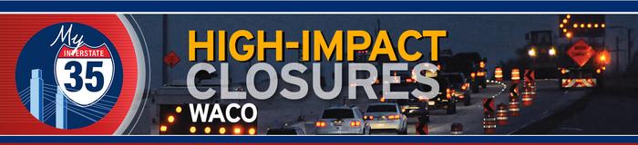 My Interstate 35 - High Impact Closures - Waco